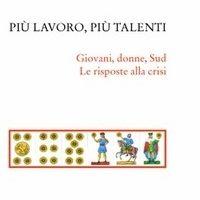 """Gianfranco Viesti – """"Più lavoro, più talenti – Giovani, donne, Sud – Le risposte alla crisi"""""""